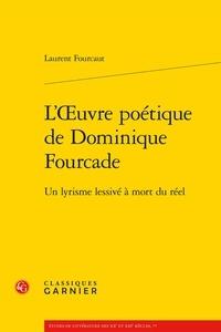 Laurent Fourcaut - L'Oeuvre poétique de Dominique Fourcade - Un lyrisme lessivé à mort du réel.