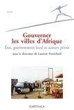 Laurent Fourchard - Gouverner les villes d'Afrique - Etat, gouvernement local et acteurs privés.