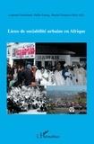 Laurent Fourchard et Odile Goerg - Lieux de sociabilite urbaine en Afrique.