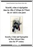 Laurent Fourchard et Isaac Olawale Albert - Sécurité, crime et ségrégation dans les villes d'Afrique de l'Ouest du XIXe siècle à nos jours.