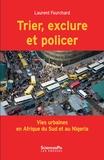 Laurent Fourchard - Trier, exclure et policier - Vies urbaines en Afrique du Sud et au Nigeria.