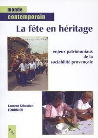 Laurent Fournier - La fête en héritage - Enjeux patrimoniaux de la sociabilité provençale.