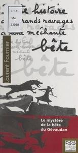 Laurent Fournier et Lise Chevalier - Petite histoire des grands ravages d'une méchante bête - Le mystère de la bête du Gévaudan.