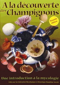 Laurent Francini et Maurice Durand - A la découverte des champignons - Une introduction à la mycologie.