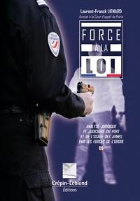 Laurent-Franck Liénard - Force à la loi - Analyse juridique et judiciaire du port et de l'usage des armes par les forces de l'ordre.