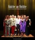 Laurent Fréchuret - Habiter un théâtre - Inventer et partager un Centre dramatique national à Sartrouville (2004-2012).