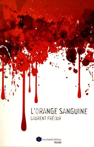 Laurent Fréour - L'orange sanguine.