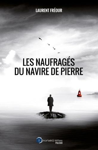 Laurent Fréour - Les naufragés du navire de pierre.