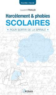 Laurent Friaud - Harcèlement et phobies scolaires - Pour sortir de la spirale.
