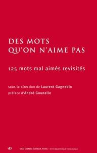 Laurent Gagnebin et André Gounelle - Des mots qu'on n'aime pas - 125 mots mal aimés revisités.