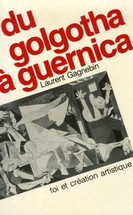 Laurent Gagnebin - Du golgotha à guernica - Foi et création artistique.