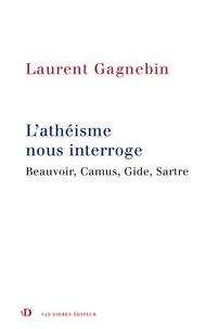 Laurent Gagnebin - L'athéisme nous interroge - Beauvoir, Camus, Gide, Sartre.