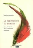Laurent Gagnebin - La bénédiction du mariage - Sens et enjeux de la célébration religieuse.