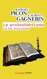 Laurent Gagnebin et Raphaël Picon - Le protestantisme - La foi insoumise.