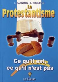Laurent Gagnebin et André Gounelle - Le protestantisme - Ce qu'il est, ce qu'il n'est pas.
