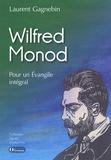 Laurent Gagnebin - Wilfred Monod - Pour un Evangile intégral.