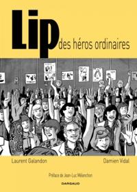 Laurent Galandon et Damien Vidal - Lip, des héros ordinaires.