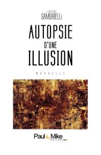 Laurent Gambarelli - Autopsie d'une illusion.