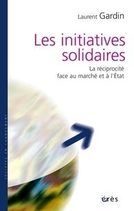 Laurent Gardin - Les initiatives solidaires - La réciprocité face au marché et à l'Etat.