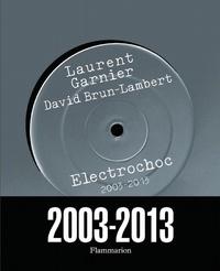 Laurent Garnier et David Brun-Lambert - Electrochoc 2003-2013.