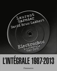 Electrochoc- L'intégrale 1987-2013 - Laurent Garnier |