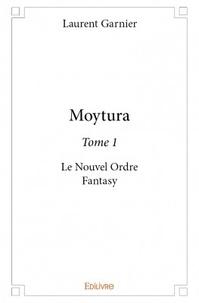 Laurent Garnier - Moytura Tome 1 : Le Nouvel Ordre.