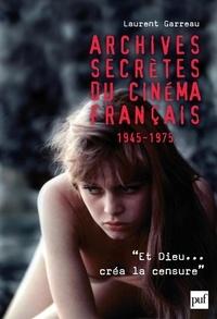Laurent Garreau - Archives secrètes du cinéma français 1945-1975.