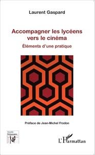Laurent Gaspard - Accompagner les lycéens vers le cinéma - Eléments d'une pratique.