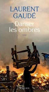 Laurent Gaudé - Danser les ombres.