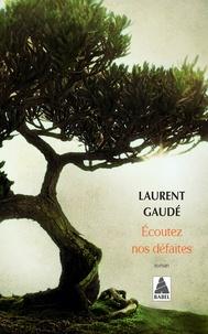 Laurent Gaudé - Ecoutez nos défaites.
