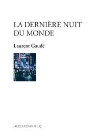 Laurent Gaudé - La dernière nuit du monde.