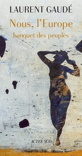 Laurent Gaudé - Nous, l'Europe - Banquet des peuples.