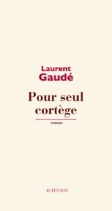 Laurent Gaudé - Pour seul cortège.