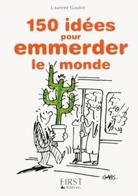 Laurent Gaulet - 150 idées pour emmerder le monde.
