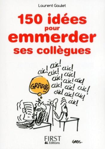 150 idées pour emmerder ses collègues - Laurent Gaulet - Format ePub - 9782754065269 - 1,99 €