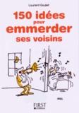 Laurent Gaulet - 150 idées pour emmerder ses voisins.