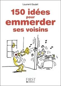 150 idées pour emmerder ses voisins - Laurent Gaulet - Format ePub - 9782754076784 - 1,99 €