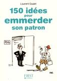 Laurent Gaulet - 150 idées pour emmerder son patron.