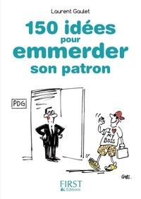 150 idées pour emmerder son patron - Laurent Gaulet - Format ePub - 9782754082013 - 1,99 €