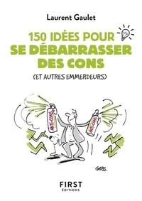 Laurent Gaulet - Le petit livre des 150 idées pour se débarrasser des cons (et autres emmerdeurs).