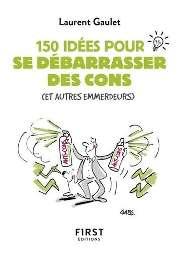 Le petit livre des 150 idées pour se débarrasser des cons (et autres emmerdeurs)