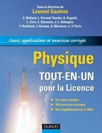 Laurent Gautron et Christophe Balland - Physique. Tout-en-un pour la Licence - Cours, applications et exercices corrigés.