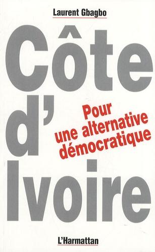 Laurent Gbagbo - Côte-d'Ivoire : pour une alternative démocratique.