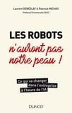 Laurent Geneslay et Rasmus Michau - Les robots n'auront pas notre peau - Ce qui va changer dans l'entreprise à l'heure de l'IA.