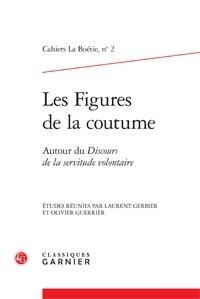Laurent Gerbier et Olivier Guerrier - Les Figures de la coutume - Autour du Discours de la servitude volontaire.