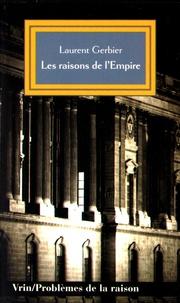 Laurent Gerbier - Les raisons de l'Empire - Les usages de l'idée impériale depuis Charles Quint.