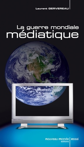 Laurent Gervereau - La guerre mondiale médiatique.