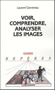 Voir, comprendre, analyser les images - Laurent Gervereau |