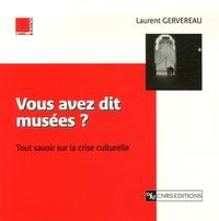 Laurent Gervereau - Vous avez dit musées ? - Tout savoir sur la crise culturelle.