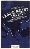 Laurent Geslin et Jean-Arnault Dérens - Là où se mêlent les eaux - Des Balkans au Caucase, dans l'Europe des confins.